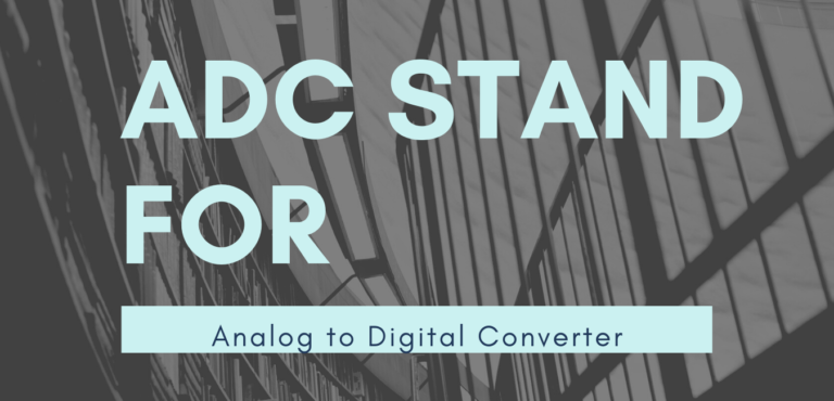ADC Full Form – All About Analog to Digital Converter