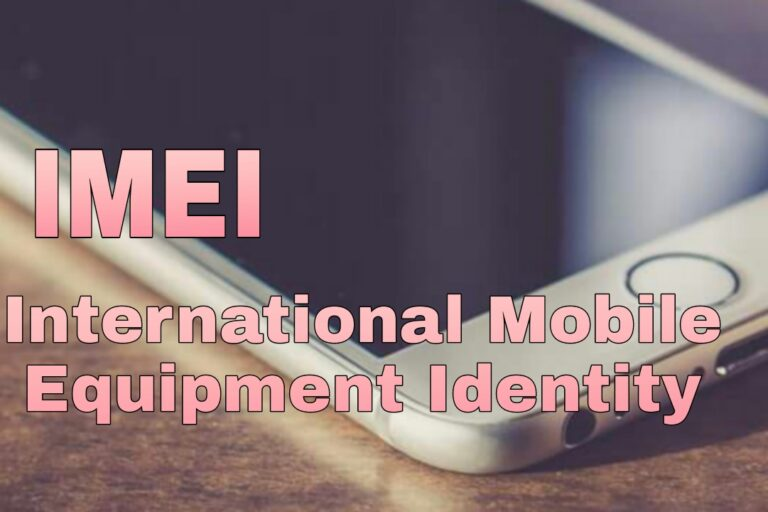 IMEI Full Form – All About International Mobile Equipment Identity